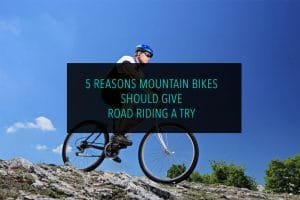5 Reasons Mountain Bikes Should Give Road Riding a Try
