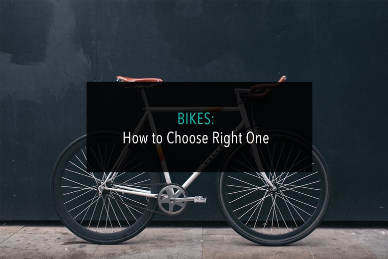 Bikes- How to Choose Right One