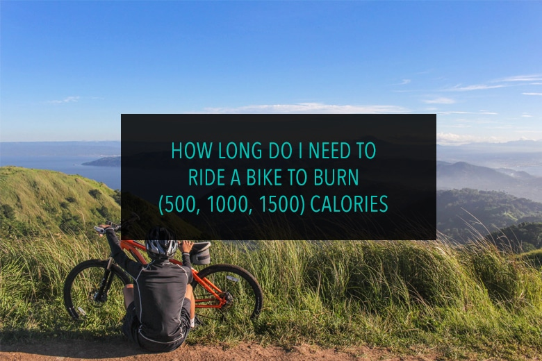 How Long do I need to Ride a bike to burn (500, 1000, 1500) calories