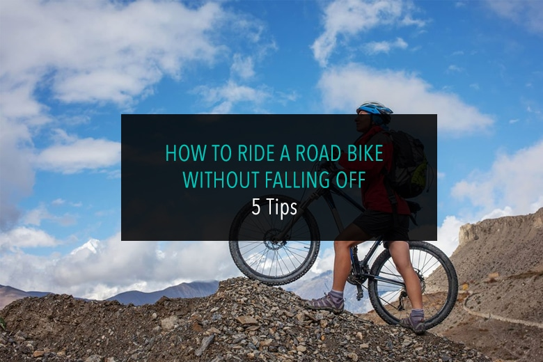 How to Ride a Road Bike Without Falling Off 5 Tips