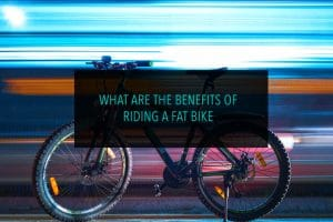 What Are The Benefits of Riding a Fat Bike