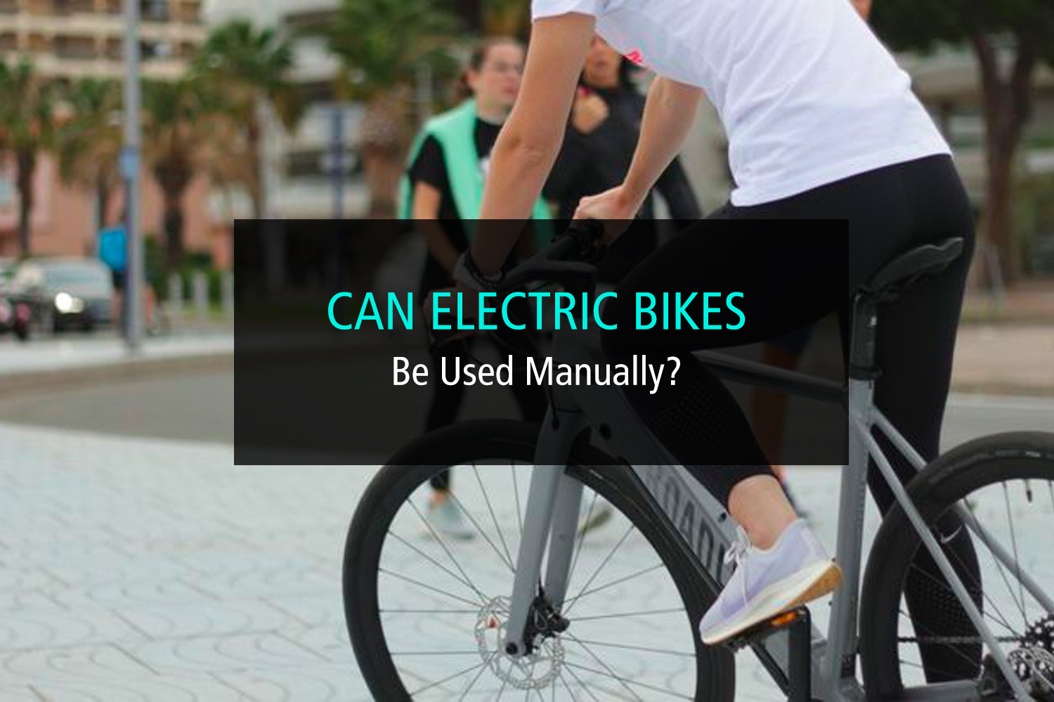 Can Electric Bikes Be Used Manually_ - WP